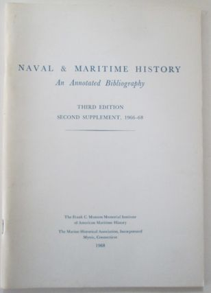 Naval and Maritime History. An annotated bibliography. Third Edition Second Supplement, 1966-68....