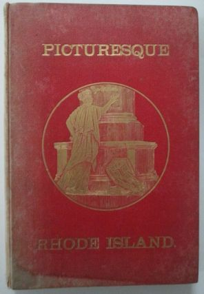 Picturesque Rhode Island. Pen and Pencil Sketches of the scenery and history of its cities, towns...
