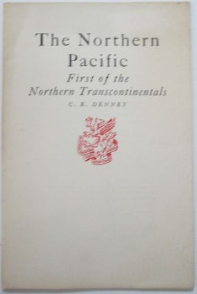 The Northern Pacific. First of the Northern Transcontinentals. C. E. Denney