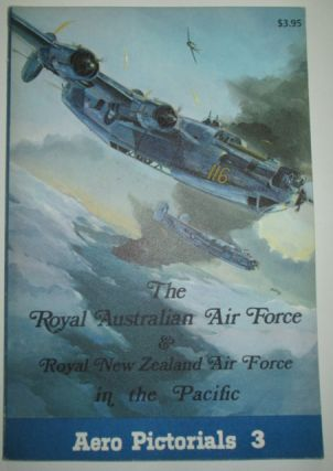 The Royal Australian Air Force and Royal New Zealand Air Force in the Pacific. Aero Pictorials 3....