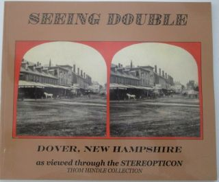 Seeing Double. Dover, New Hampshire as viewed through the Stereopticon. Thom Hindle Collection....