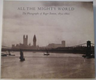 All the Mighty World. The Photographs of Roger Fenton, 1852-1860. Gordon Baldwin.
