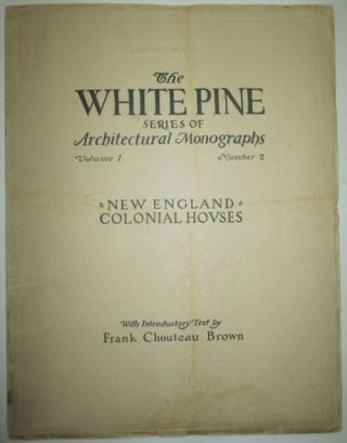 New England Colonial Homes. The White Pine Series of Architectural Monographs. Volume 1 Number 2....