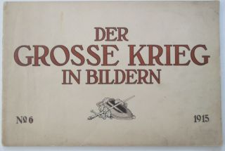 Der Grosse Krieg in Bildern. No. 6. 1915. No author Given.