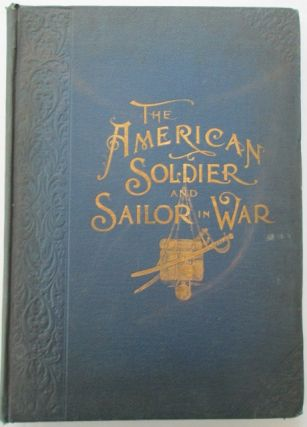 The American Soldier and Sailor…in War…A Pictorial History of the campaigns and conflicts of...