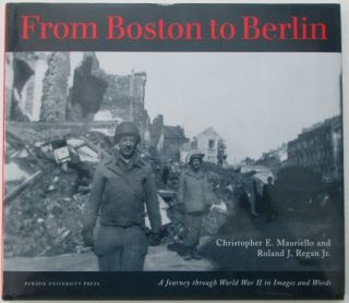 From Boston to Berlin. A Journey Through World War II in Images and Words. Christopher E....