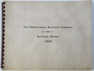 The Pennsylvania Railroad Company. Altoona Works 1946. No author Given