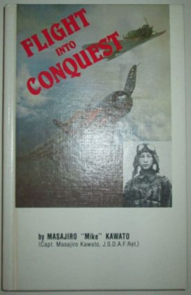 "Flight Into Conquest. Masajiro ""Mike."" Kawato"
