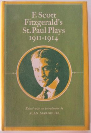 F. Scott Fitzgerald's St. Paul Plays 1911-1914. F. Scott. Margolies Fitzgerald, Alan