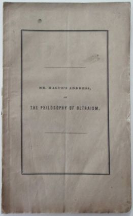 The Philosophy of Ultraism. An Address Delivered Before the Society of Alumni, of Newton...