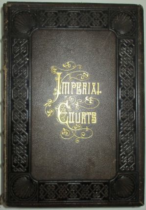 Imperial Courts of France, England, Russia, Prussia, Sardinia and Austria. Richly Illustrated...