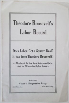 Theodore Roosevelt's Labor Record. Does Labor Get a Square Deal? It has from Theodore Roosevelt....