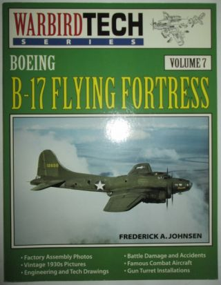 Boeing B-17 Flying Fortress. Warbird Tech Series. Volume 7. Frederick A. Johnsen