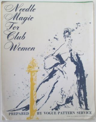 Needle Magic for Club Women. Prepared by Vogue Pattern Service. No author given