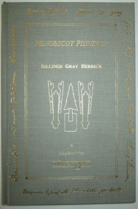 Penobscot Pioneers. Billings Gray Herrick. Philip Howard Gray