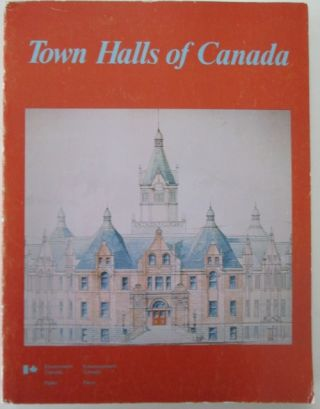 Town Halls of Canada. A collection of Essays on Pre-1930 Town Hall Buildings. Marc De Caraffe, C....