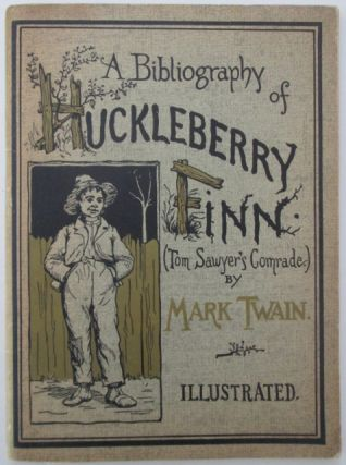 Huckleberry Finn. A Descriptive Bibliography of The Huckleberry Finn Collection at the Buffalo...
