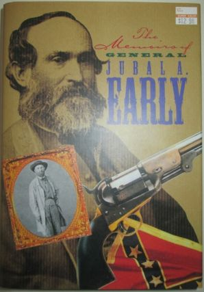 The Memoirs of Jubal A. Early. Autobiographical Sketch and Narrative of the War Between the...