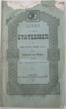 Lives of Celebrated Statesmen. With a sketch of the author by Charles W. Upham. John Quincy...