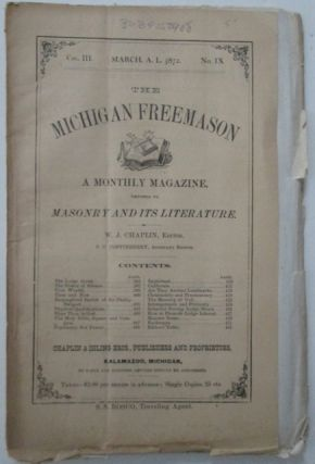 The Michigan Freemason. A Monthly Magazine Devoted to Masonry and its Literature. March 1872. Vol. III. No. IX. W. J. Chaplin, authors.