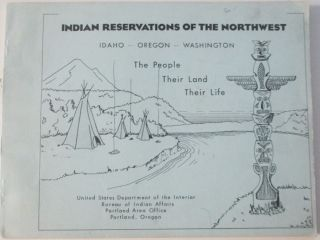 Indian Reservations of the Northwest. Idaho, Oregon, Washington. The People, Their Land, Their...