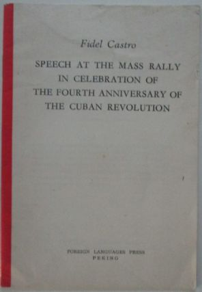 Speech at the Mass Rally in Celebration of the Fourth Anniversary of the Cuban Revolution. Fidel Castro.
