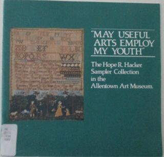 """May Useful Arts Employ My Youth."" The Hope R. Hacker Sampler Collection in the Allentown Art Museum. Margaret Vincent."