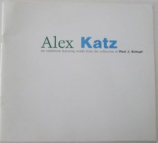 Alex Katz. An exhibition featuring works from the collection of Paul J. Schupf. Alex Katz, artist.