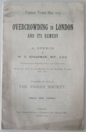 Overcrowding in London and Its Remedy. Fabian Tract No. 103. W. C. Steadman.