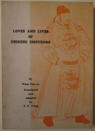 Loves and Lives of Chinese Emperors. Intimate Glimpses of Chinese Court Life and Intrigues...