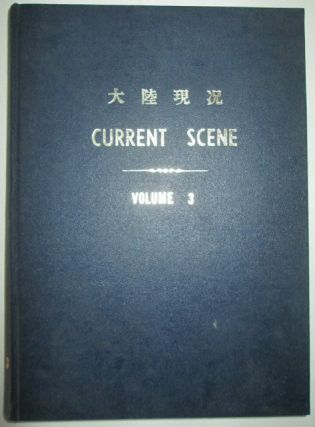 Current Scene. Developments in Mainland China. Bound Volume. Volume 3, Nos. 1-32. August,...