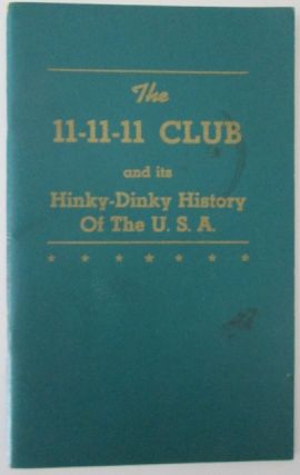 The 11-11-11 Club Including the Hinky-Dinky History of the U.S.A. and the Remembership. H. Lyman Armes.