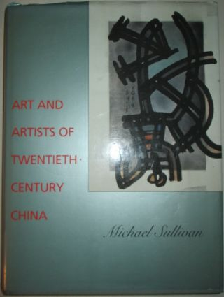 Art and Artists of Twentieth Century China. Michael Sullivan