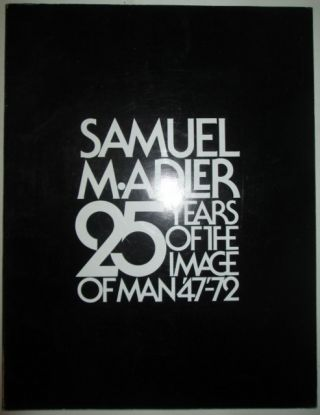 Samuel M. Adler. 25 Years of the Image of Man '47-'72. Samuel M. . Adler, authors, artist.