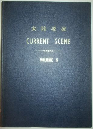 Current Scene. Developments in Mainland China. Bound Volume. Volume 5, Nos. 1-21. January 16,...