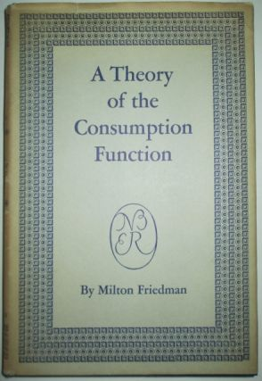 A Theory of the Consumption Function. Milton Friedman