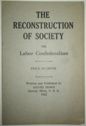 The Reconstruction of Society via Labor Confederalism. David Horn
