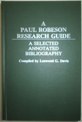 A Paul Robeson Research Guide. A Selected Annotated Bibliography. Lenwood G. Davis, compiler