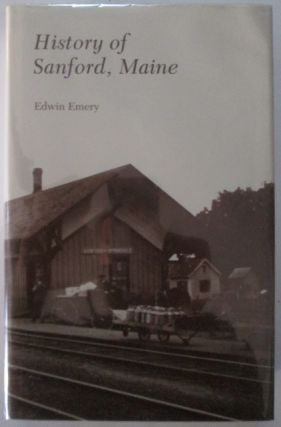 History of Sanford, Maine. Edwin Emery