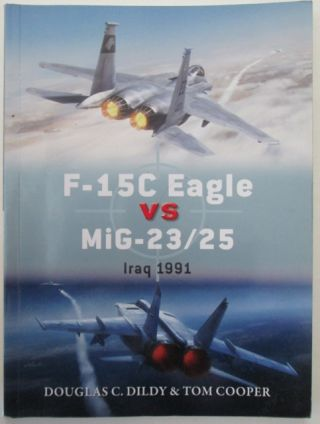 F-15C Eagle vs MiG-23/25 Iraq 1991. Douglas Dildy, Tom Cooper