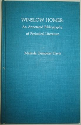 Winslow Homer: An Annotated Bibliography of Periodical Literature. Melinda Dempster Davis