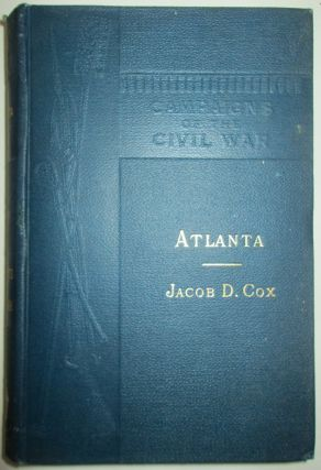 Atlanta. Campaigns of the Civil War IX. Jacob D. Cox.