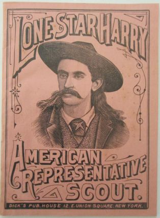 Lone Star Harry. American Representative Scout (Cover Title). Life of Lone Star Harry, American Representative Scout, known as the Revolver King. No author given.