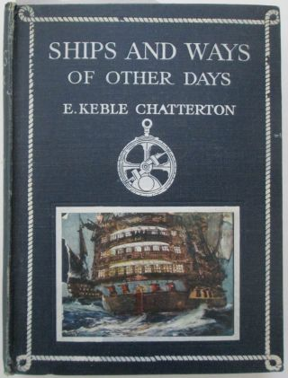 Ships and Ways of Other Days. E. Keble Chatterton.