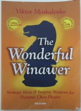 The Wonderful Winaver. Strategic Ideas and Surprise Weapons for Dynamic Chess Players. Viktor...