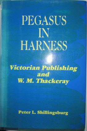 Pegasus in Harness. Victorian Publishing and W.M. Thackeray. (Victorian Literature and Culture...