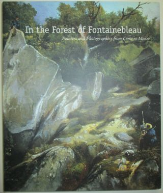 In the Forest of Fontainebleau. Painters and Photographers from Corot to Monet. Jones Kimberly.
