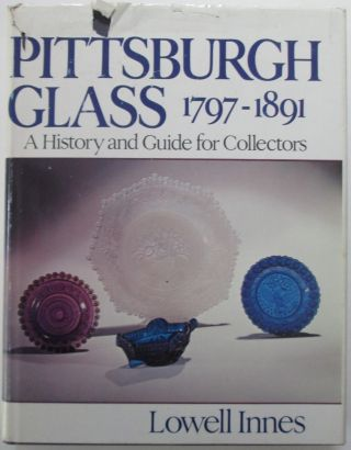 Pittsburgh Glass 1797-1891. A History and Guide for Collectors. Lowell Innes.