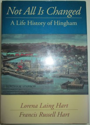 Not All is Changed. A Life History of Hingham. Lorena Laing Hart, Francis Russell Hart