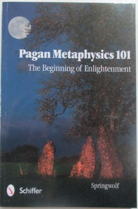 Pagan Metaphysics 101. The Beginning of Enlightenment. Springwolf, Vickie Carey.